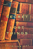THE SECRET OF LOST THINGS, by Sheridan Hay<br /> <br /> Publisher - Anchor Books, A Division of Random House, Inc., New York<br /> 2008 Trade Paperback Edition..<br /> Cover Design by Mark Abrams<br /> <br /> Photo available from Getty Images.  Please search for image # 10003282 on www.gettyimages.com.