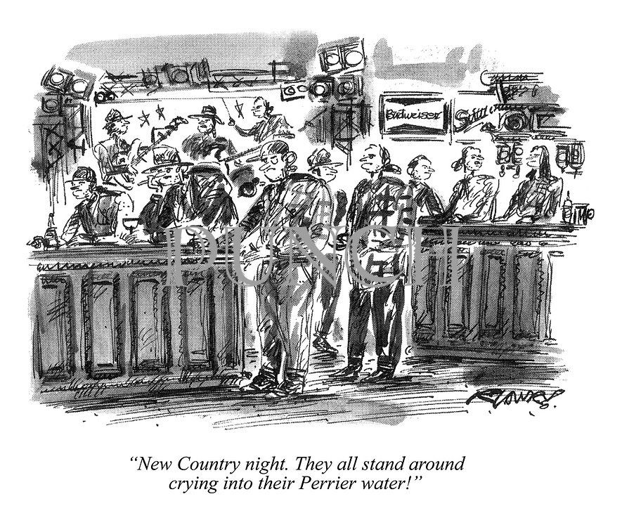"""New Country night. They all stand around crying into their Perrier water!"""