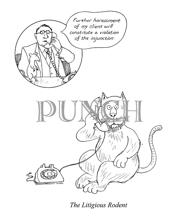 "The Litigious Rodent. (a Punch cartoon shows a rat's lawyer phoning a cat with: ""Further harassment of my client will constitute a violation of the injunction"".)"