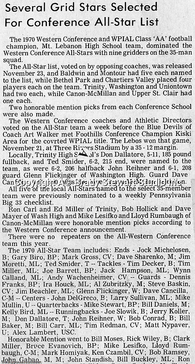 Pittsburgh PA:  Western Conference All-Star Team - 1970.  Each year, the Western Conference Coaches and Athletic Directors select an All-Star team of players from the Class AA Western  Conference.  Bethel Park players selected; Gary Biro 81, Joe Barrett 75, Dennis Franks 66, and Mike Stewart 11,  Honorable Mention - Clark Miller (30) and Bruce Evanovich (80).