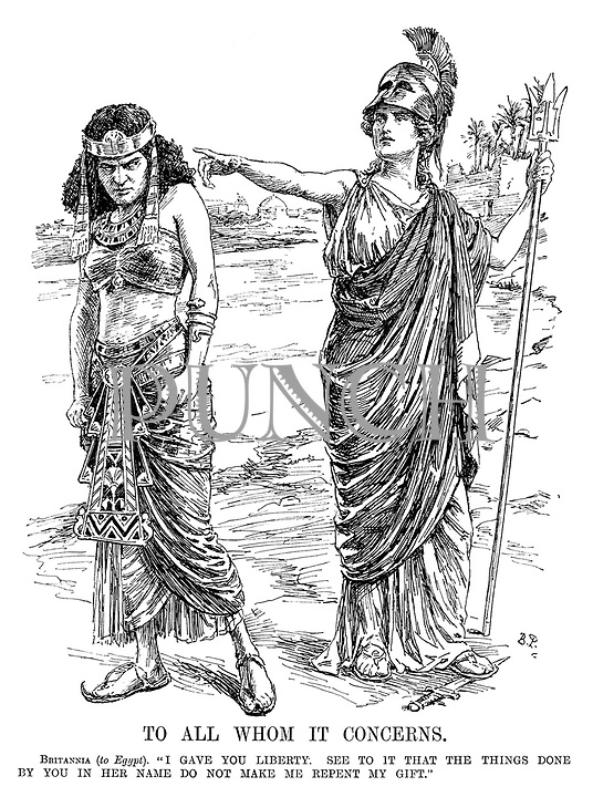 """To All Whom It Concerns. Britannia (to Egypt). """"I gave you liberty. See to it that the things done by you in her name do not make me repent my gift."""""""