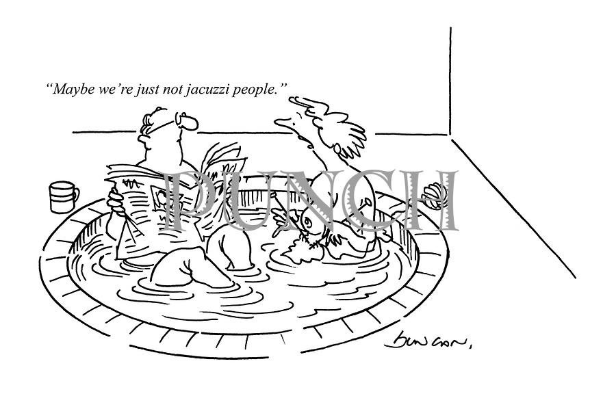 """Maybe we're just not jacuzzi people."""
