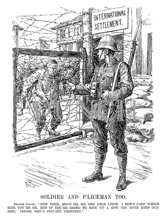 """Soldier and P'liceman Too. British Sentry. """"Now then, move on, Mr Chu Chin Chow. I don't care which side you're on, but if you're going to kick up a row you must keep outside. Inside 'ere's private property."""" [barbed wire fence keeps out rioters from the International Settlement]"""