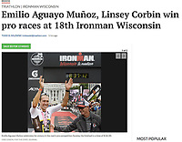 Emilio Muñoz wins IRONMAN Wisconsin on Sunday, 9/8/19, in Madison with a time of 8:34:20 | Wisconsin State Journal article front page Sports 9/9/19 and online at https://madison.com/wsj/sports/emilio-aguayo-mu-oz-linsey-corbin-win-pro-races-at/article_fabba418-ffcb-546e-bb41-13587e98cd37.html