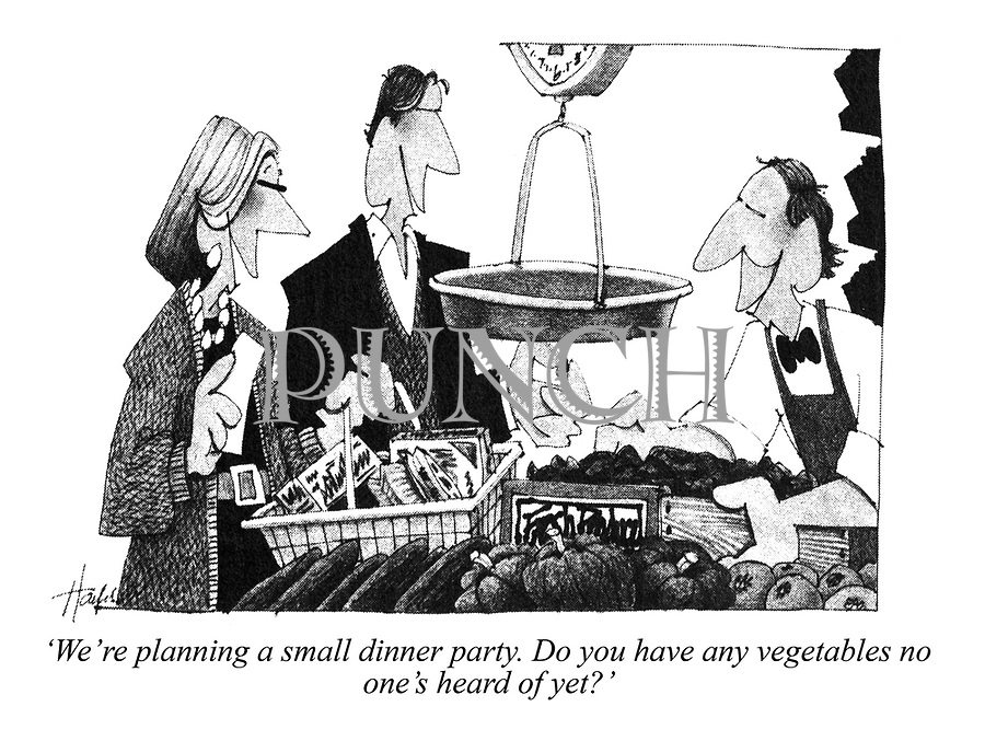 'We're planning a small dinner party. Do you have any vegetables no one's heard of yet?'