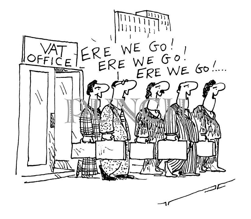 "(VAT inspectors emerging from Vat office chanting ""Ere we go, Ere we go..."")"
