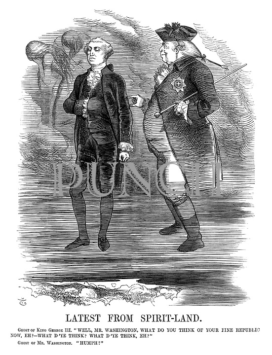 """Latest from Spirit-land. Ghost of King George III. """"Well, Mr Washington, what do you think of your fine republic now, eh?—What d'ye think? What d'ye think, eh?"""" Ghost of Mr Washington. """"Humph!"""""""