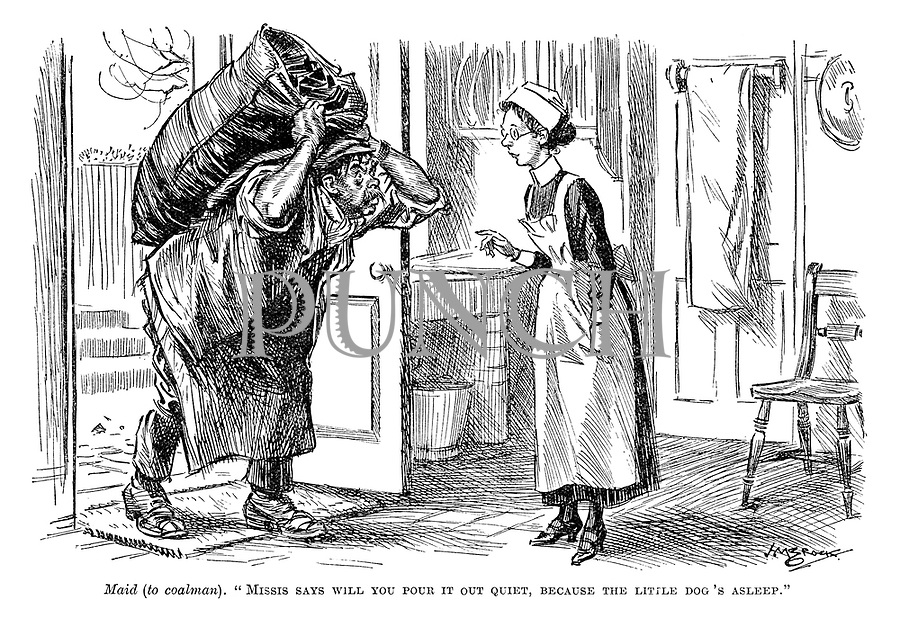 "Maid (to coalman). ""Missis says will you pour it out quiet, because the little dog's asleep."""