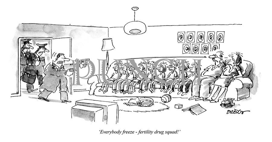 """""""Everybody freeze - fertility drug squad!"""""""