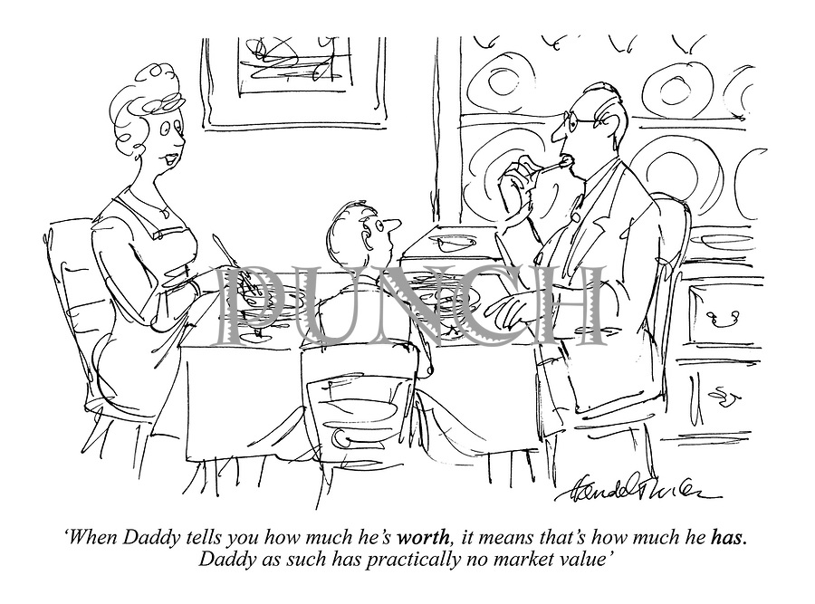 'When Daddy tells you how much he's WORTH, it means that's how much he HAS. Daddy as such has practically no market value'