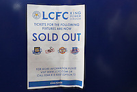 A Sold Out sign inside the club shop shows all of Leicester's remaining games as Sold Out before the Barclays Premier League match between Leicester City and Swansea City played at The King Power Stadium, Leicester on April 24th 2016
