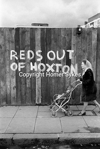 Hoxton east London &quot;Reds Out of Hoxton&quot; refers to the Socalist Workers Party,  that were campaigning against the National Front who were active in this area. <br />