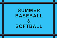 SUMMER BASEBALL & SOFTBALL