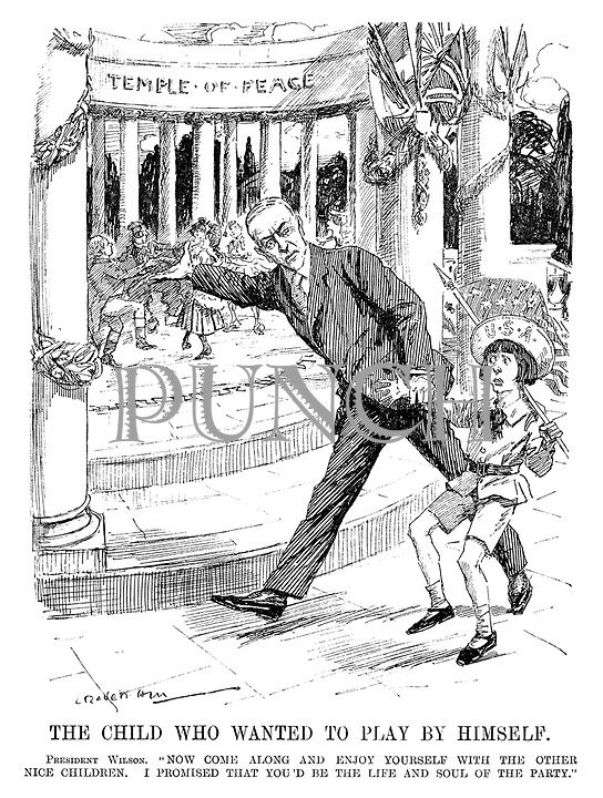 """The Child Who Wanted to Play by Himself. President Wilson. """"Now come along and enjoy yourself with the other nice children. I promised that you'd be the life and soul of the party."""" (USA as a child is dragged to the Temple of Peace after WW1)"""