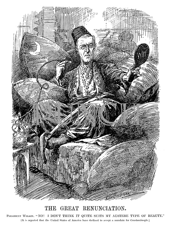 "The Great Renunciation. President Wilson. ""No! I don't think it quite suits my austere type of beauty."" [It is reported that the United States of America have declined to accept a mandate for Constantinople.] (Wilson looks at himself in a hand mirror while reclining on cushions and smoking a water pipe dressed as a Sultan after WW1)"