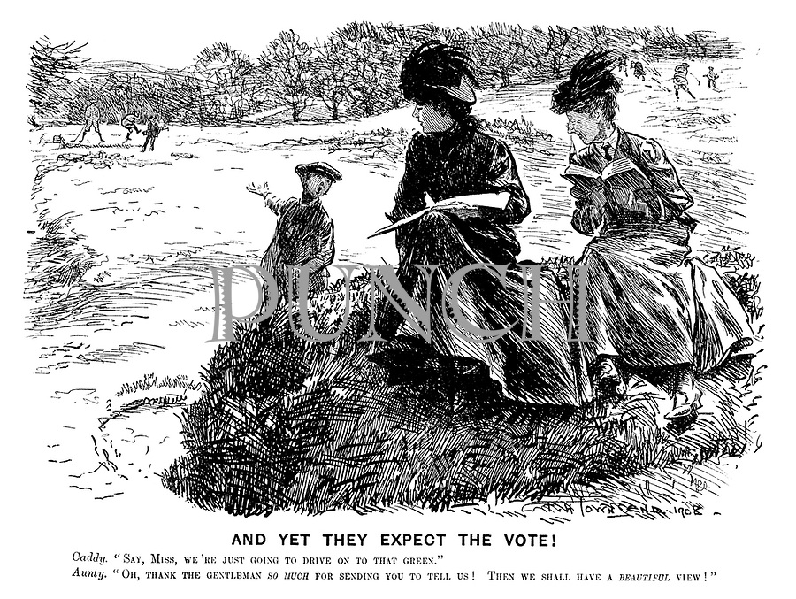 """And Yet They Expect the Vote! Caddy. """"Say, Miss, we're just going to drive on to that green."""" Aunty. """"Oh, thank the gentleman so much for sending you to tell us! Then we shall have a beautiful view!"""""""