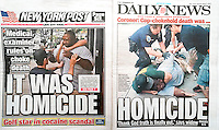 Front pages on Saturday, August 2, 2014 of the New York Daily News and the New York Post use similar terminology to report on the ruling by the Chief Medical Examiner that the death of Eric Garner was a homicide. The coroner stated that Garner, an obese, asthmatic with high blood pressure, died because of an illegal chokehold allegedly administered by a police officer in the course of arresting Garner for selling loose cigarettes.   (© Richard B. Levine)