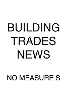 Building Trades News No Measure S