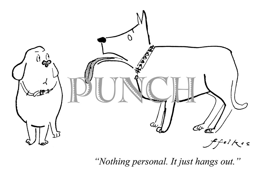 """""""Nothing personal. It just hangs out."""""""