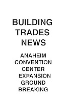 Building Trades News Anaheim Convention Center Ground Breaking