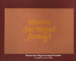 Published photography by Larry Angier..Editor and production, Mission San Miguel Arcángel book for the Mission Portfolio