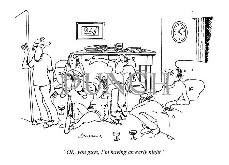 """OK, you guys, I'm having an early night."""