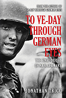 Jonathan Trigg's new book, To VE Day Through German Eyes