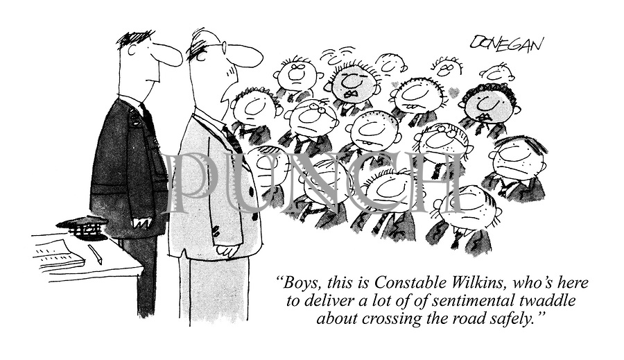 """Boys, this is Constable Wilkins, who's here to deliver a lot of of sentimental twaddle about crossing the road safely."""