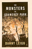 THE MONSTERS OF GRAMERCY PARK, by Danny Leigh<br /> <br /> Published by Faber and Faber Ltd., London, UK<br /> Jacket Design:  gray318<br /> <br /> Photo of Gramercy Park at night available from Getty Images.  Please search for image # 10149866..........