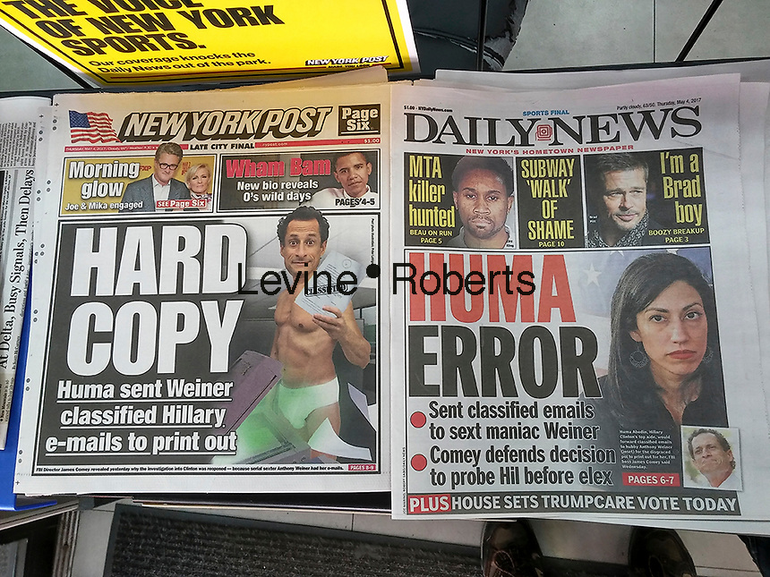 Headlines of the New York tabloid newspapers on Thursday,May 4, 2017 report on the FBI investigation of emails involving Anthony Weiner and Huma Abedin in relation to Hillary Clinton. Abedin would forward classified emails to her husband, Weiner so that he could print them for her. This was revealed during FBI Director James Comey's testimony to congress and explains why Weiner's computer contained classified documents. (© Richard B. Levine)
