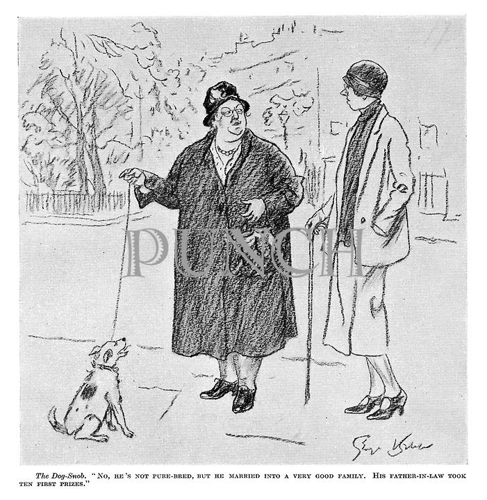 """The Dog-Snob. """"No, he's not pure-bred, but he married into a very good family. His father-in-law took ten first prizes."""""""