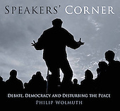 Speakers' Corner: Debate, Democracy and Disturbing the Peace
