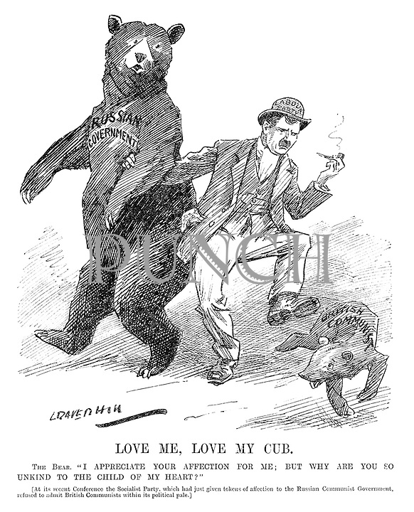 "Love Me, Love My Cub. The Bear. ""I appreciate your affection for me; but why are you so unkind to the child of my heart?"" [At its recent conference the Socialist Party, which has just given tokens of affection to the Russian communist government, refused to admit British Communists within its political pale.]"