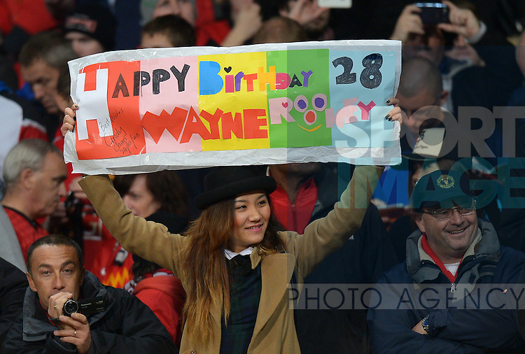 A happy birthday message for Wayne Rooney from a fan - UEFA Champions League Group A - Manchester Utd  vs Real Sociedad - Old Trafford Stadium - Manchester - England - 23/10/13 - Picture Simon Bellis/Sportimage