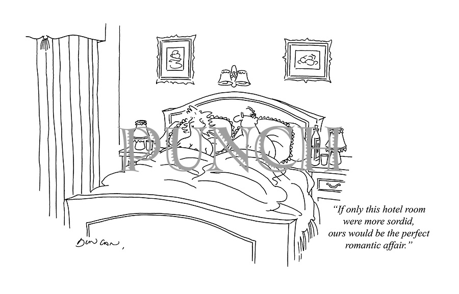 """""""If only this hotel room were more sordid, ours would be the perfect romantic affair."""""""