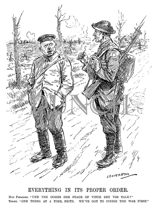 """Everything in its Proper Order. Hun Prisoner. """"Und ven comes der peace of vitch dey vos talk?"""" Tommy. """"One thing at a time, Fritz. We've got to finish the war first."""" (a British soldier talks to a German prisoner at the end of WW1)"""