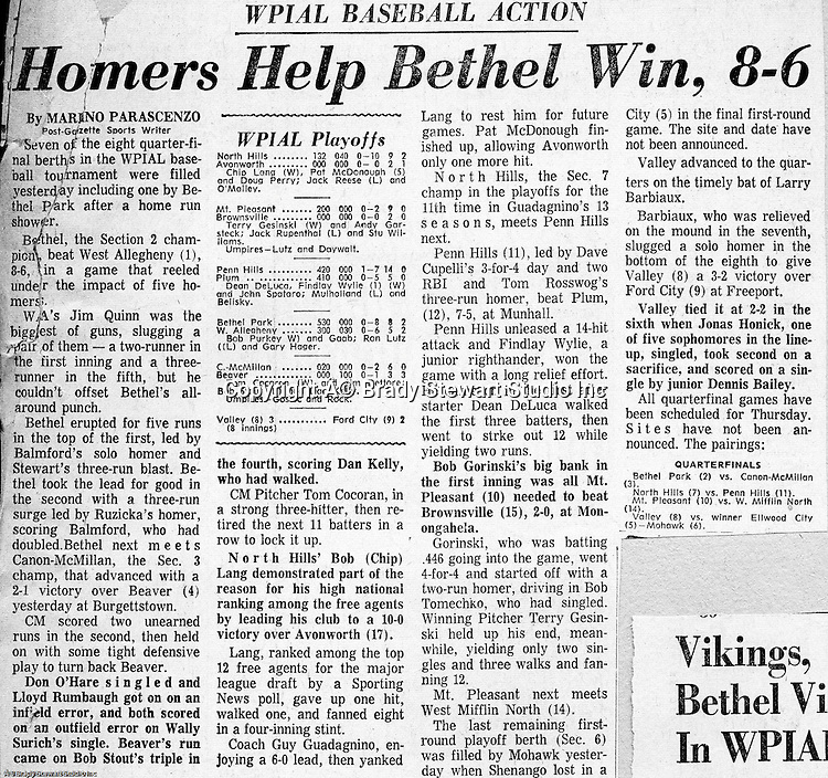 Bethel Park PA:  Pittsburgh Post Gazette article by a Marino Parascenzo detailing Bethel Park's extra-inning win against West Allegheny.  Home runs by Craig Balford, Mike Stewart and John Ruzicka lead the Blackhawks to a 8-6 victory.  Bob Purkey Jr was an unbelievable talent.  During his career at Bethel, he was 36-3.  From 1969 thru 1971, Bethel Park played in two WPIAL championship games at Forbes Field and a WPIAL semi-final game.  Including American Legion and Colt League summer leagues, Bethel had a combined record of 76 - 14.  Ken Hodgson Coached the Bethel Park High School Team and Bob Colligan Sr coach the Colt and American Legion teams.