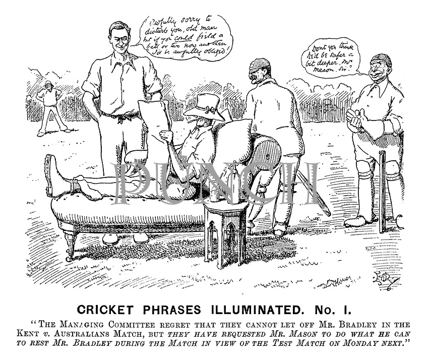"Cricket Phrases Illuminated. No I. ""The managing committee regret that they cannot let off Mr Bradley in the Kent v Australians match, but they have requested Mr Mason to do what he can to rest Mr Bradley during the match in view of the test match on Monday next."" (a Victorian cartoon shows English cricketers with an Australian cricketer who is reclining, reading a newspaper and smoking)"