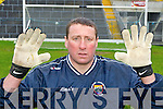 Safe Hands: Milltown-Castlemaine goalkeeper Joe Daly preparing an All Ireland Intermediatte Club final in Croke Parke next Sunday at 40 years of age ..