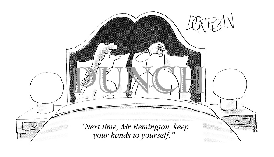 """Next time, Mr Remington, keep your hands to yourself."""