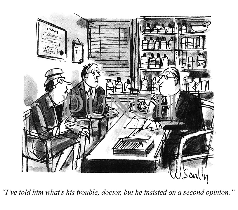 'I've told him what's his trouble, doctor, but he insisted on a second opinion.'