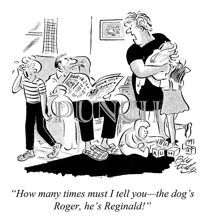 """""""How many times must I tell you—the dog's Roger, he's Reginald!"""""""