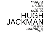 Poster for The Museum of Moving Image salutes Hugh Jackman at Cipriani Wall Street in New York on December 11, 2012