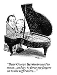 """Dear George Gershwin used to moan...and try to force my fingers on to the right notes..."""