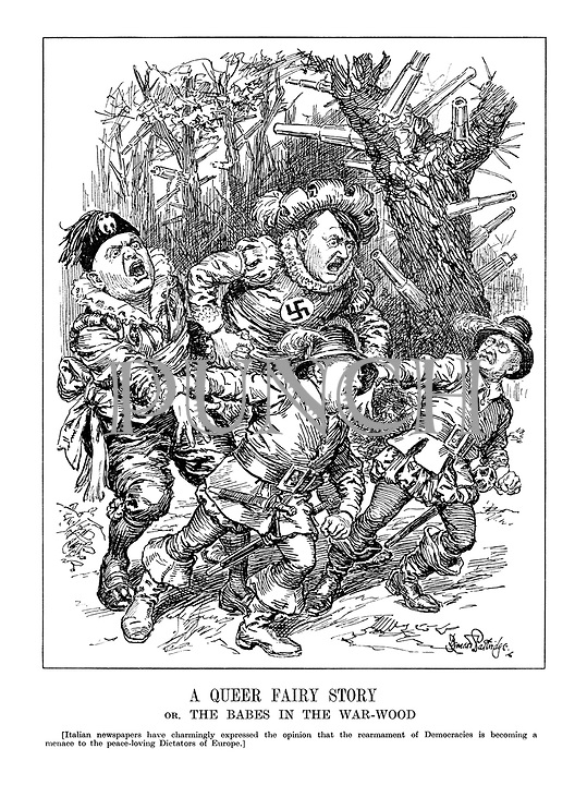 A Queer Fairy Story or, The Babes in the Wood. [Italian newspapers have charmingly expressed the opinion that the rearmament of Democracies is becoming a menace to the peace-loving Dictators of Europe.)