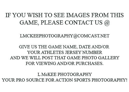 If you wish to view images from a photo gallery or images of an individual athlete, please contact us at lmckeephotography@comcast.net and give us the gallery name and date and we will post any archived images from that specific game within 24-48 hours for viewing and/or purchasing.