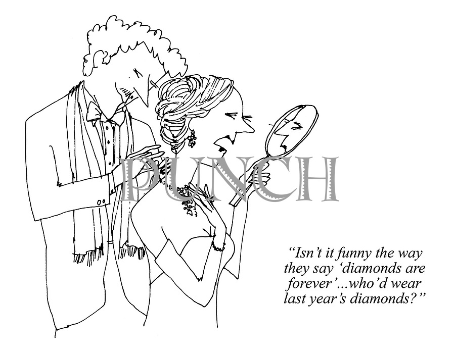 """""""Isn't it funny the way they say 'diamonds are forever'...who'd wear last year's diamonds?"""""""