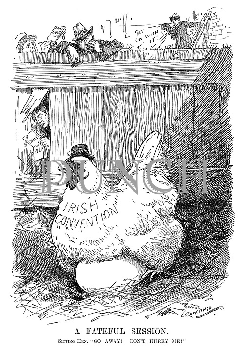 """A Fateful Session. Sitting hen. """"Go away! Don't hurry me!"""" (the Irish Convention hen continues to sit on her egg while members of the press wait impatiently during WW1)"""
