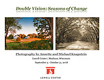 "Michael and Annette Knapstein share an exhibit entitled ""Double Vision: Seasons of Change"" as they present different visions of how the changing seasons affect the world around us. The exhibit is at the Lowell Center on the University of Wisconsin campus  in Madison, Wisconsin."