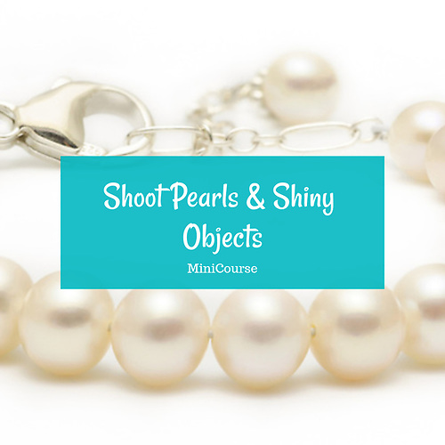 Pearls and Shiny Object Shoot MiniCourse